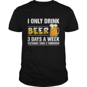I only Drink Beer 3 Days a Week shirt 300x300 - I only Drink Beer 3 Days a Week shirt, guys tee, long sleeve, hoodie