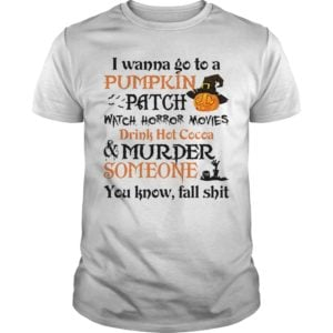 I wanna go to a Pumpkin Patch watch Horror movies drink hot Cocoa shirt 300x300 - I wanna go to a Pumpkin Patch watch Horror movies drink hot Cocoa shirt