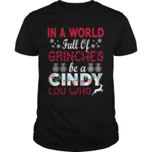 In a World Full Of Grinches Be A Cindy Lou Who shirt 300x300 - In a World Full Of Grinches Be A Cindy Lou Who shirt, sweatshirt, hoodie