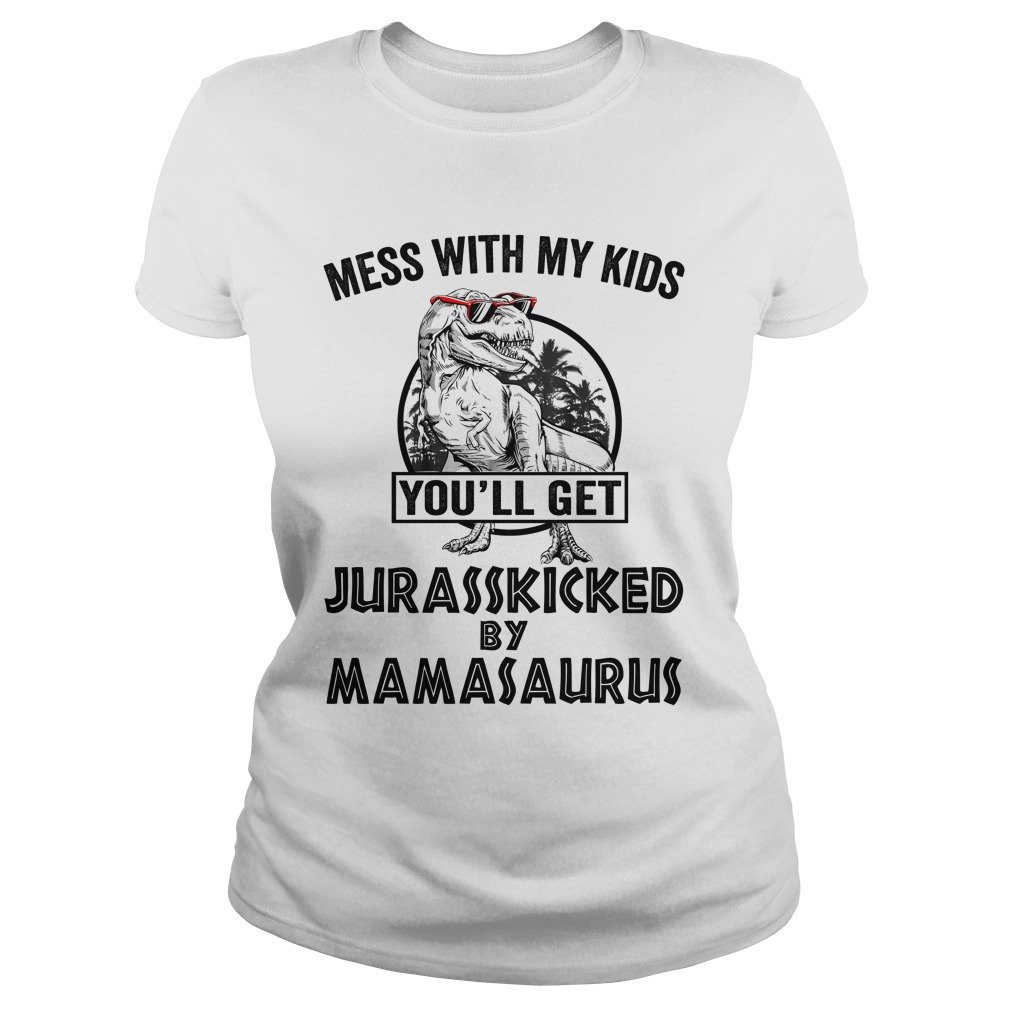f734a10f0 Mess With My Kids Youll Get Jurasskicked By Mamasaurus t shirt 600x600 -  Mess With My
