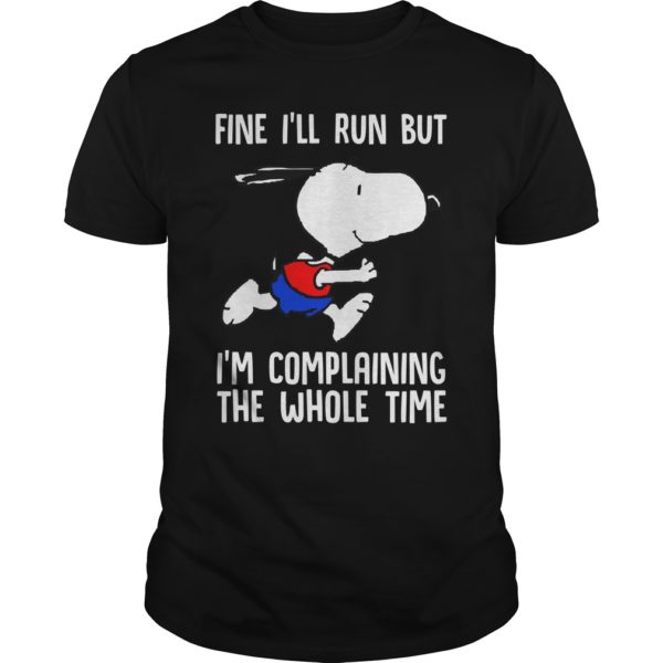 Snoopy Fine Ill Run Im Complaining The Whole Time t shi 600x600 - Snoopy Fine I'll Run I'm Complaining The Whole Time t-shirt, hoodie