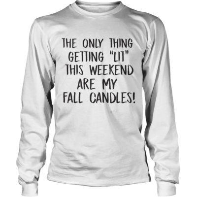 The Only Thing Getting This Weekend Are My Fall Candles Shirtvvvv 400x400 - The Only Thing Getting Lit This Weekend Are My Fall Candles shirt
