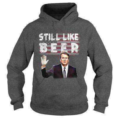 Brett Kavanaugh Still Like Beer hoodie 400x400 - Brett Kavanaugh Still Like Beer shirt, guys tee, hoodie, long sleeve