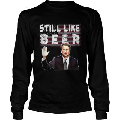 Brett Kavanaugh Still Like Beer long sleeve 400x400 - Brett Kavanaugh Still Like Beer shirt, guys tee, hoodie, long sleeve