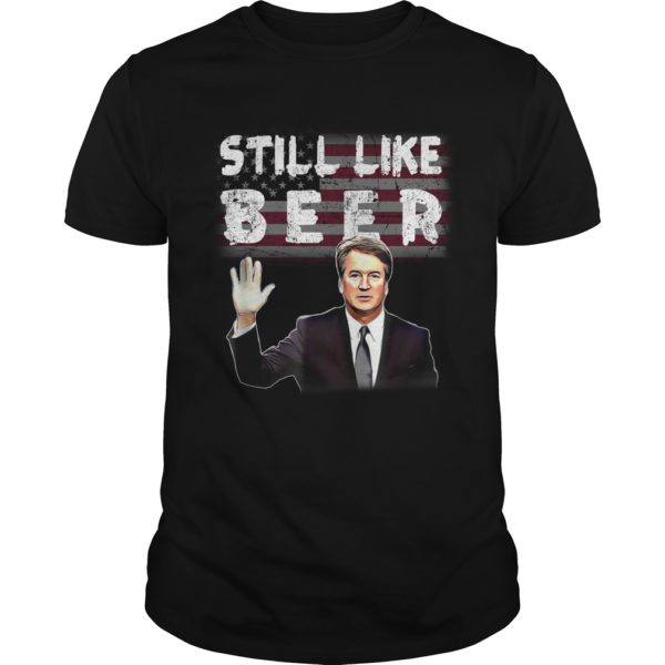 Brett Kavanaugh Still Like Beer shirt 600x600 - Brett Kavanaugh Still Like Beer shirt, guys tee, hoodie, long sleeve