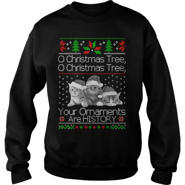 Cat O Christmas Tree your Ornaments are history sweatshirt 600x600 - Cat O Christmas Tree your Ornaments are history sweatshirt, hoodie, LS
