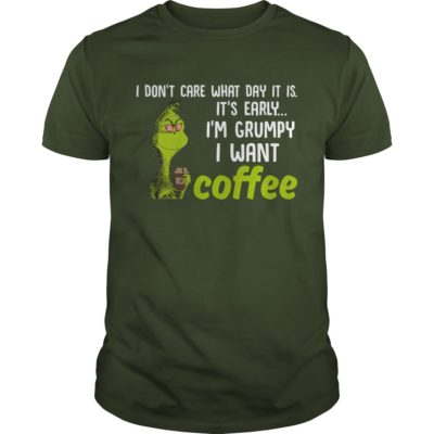 Grinch I dont care what day it is. Its early Im Grumpy I want Coffee guys tee 400x400 - Grinch I don't care what day it is It's early I'm Grumpy I want Coffee shirt