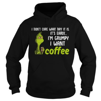 Grinch I dont care what day it is. Its early Im Grumpy I want Coffee hoodie 400x400 - Grinch I don't care what day it is It's early I'm Grumpy I want Coffee shirt