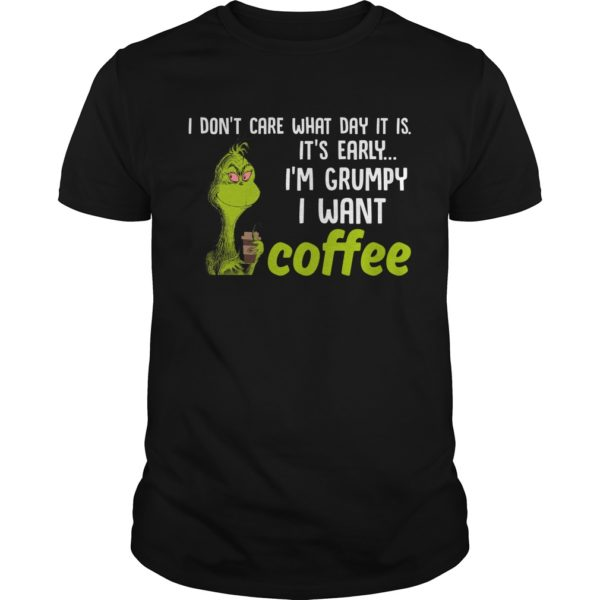 Grinch I dont care what day it is. Its early Im Grumpy I want Coffee shirt and t shirt 600x600 - Grinch I don't care what day it is It's early I'm Grumpy I want Coffee shirt