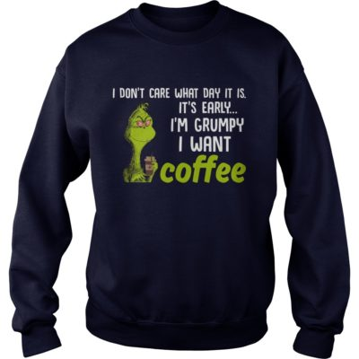 Grinch I dont care what day it is. Its early Im Grumpy I want Coffee sweater 400x400 - Grinch I don't care what day it is It's early I'm Grumpy I want Coffee shirt
