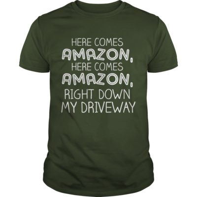 Here comes Amazon right down my driveway guys tee 400x400 - Here comes Amazon right down my driveway shirt, guys tee, hoodie, sweater
