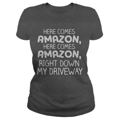 Here comes Amazon right down my driveway ladies tee 400x400 - Here comes Amazon right down my driveway shirt, guys tee, hoodie, sweater