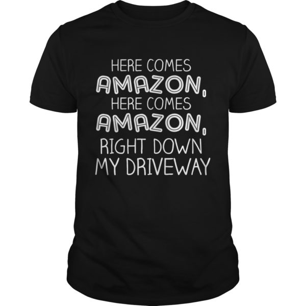 Here comes Amazon right down my driveway shirt 600x600 - Here comes Amazon right down my driveway shirt, guys tee, hoodie, sweater