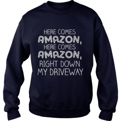 Here comes Amazon right down my driveway sweatshirt 400x400 - Here comes Amazon right down my driveway shirt, guys tee, hoodie, sweater
