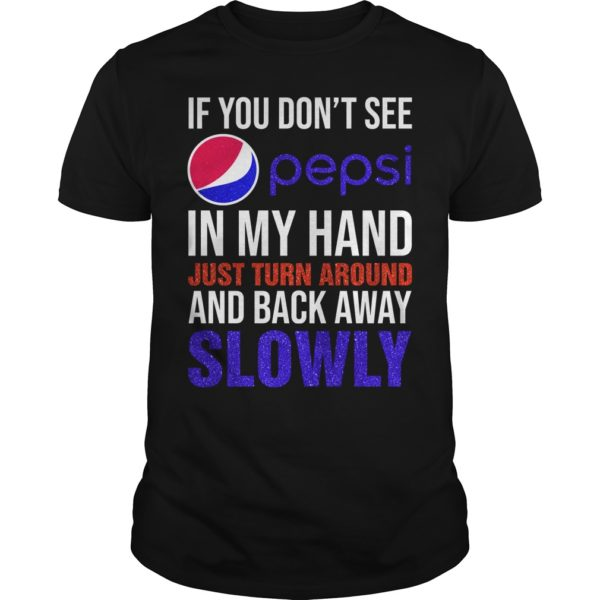 If You Dont See Pepsi in My Hand Just Turn Around shirt 600x600 - If You Don't See Pepsi in My Hand Just Turn Around shirt, long sleeve