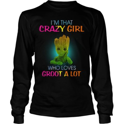 Im That Crazy Girl Who Loves Groot A Lot long sleeve 400x400 - I'm That Crazy Girl Who Loves Groot A Lot shirt, ladies tee, hoodie