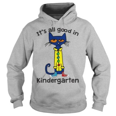 Pete the Cat Its all good in Kindergarten hoodie 400x400 - Pete the Cat It's all good in Kindergarten shirt, long sleeve, hoodie
