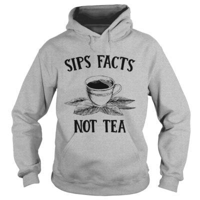 Sips Facts Not Tea hoodie 400x400 - Sips Facts Not Tea shirt, hoodie, long sleeve, tank top
