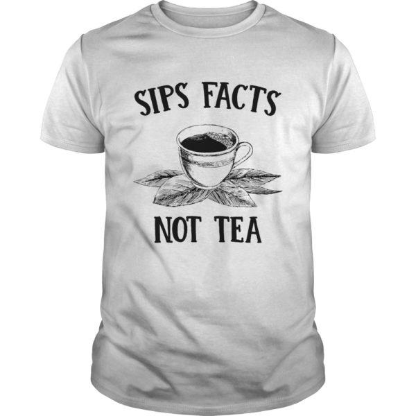 Sips Facts Not Tea shirt 600x600 - Sips Facts Not Tea shirt, hoodie, long sleeve, tank top