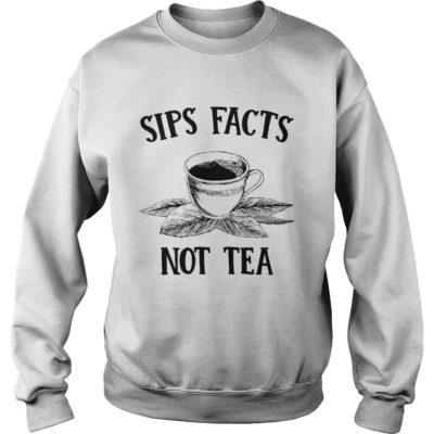 Sips Facts Not Tea sweater 400x400 - Sips Facts Not Tea shirt, hoodie, long sleeve, tank top