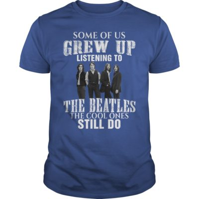 Some of us grew up listening to the Beatles the cool one still do guys tee 400x400 - Some of us grew up listening to the Beatles shirt, hoodie, long sleeve
