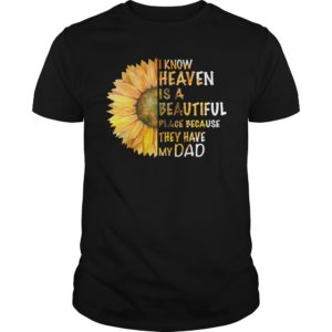 Sunflower I know Heaven is a Beautiful place because they have my Dad t shirt 300x300 - Sunflower I know Heaven is a Beautiful place because they have my Dad shirt