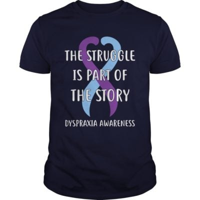 The Struggle is part of the story Dyspraxia Awareness guys tee 400x400 - The Struggle is part of the story Dyspraxia Awareness shirt