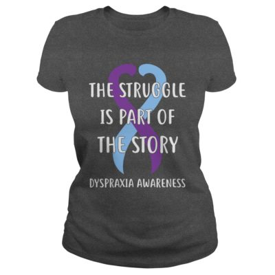 The Struggle is part of the story Dyspraxia Awareness ladies tee 400x400 - The Struggle is part of the story Dyspraxia Awareness shirt