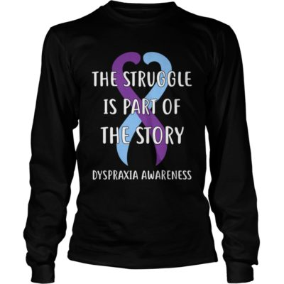 The Struggle is part of the story Dyspraxia Awareness long sleeve 400x400 - The Struggle is part of the story Dyspraxia Awareness shirt
