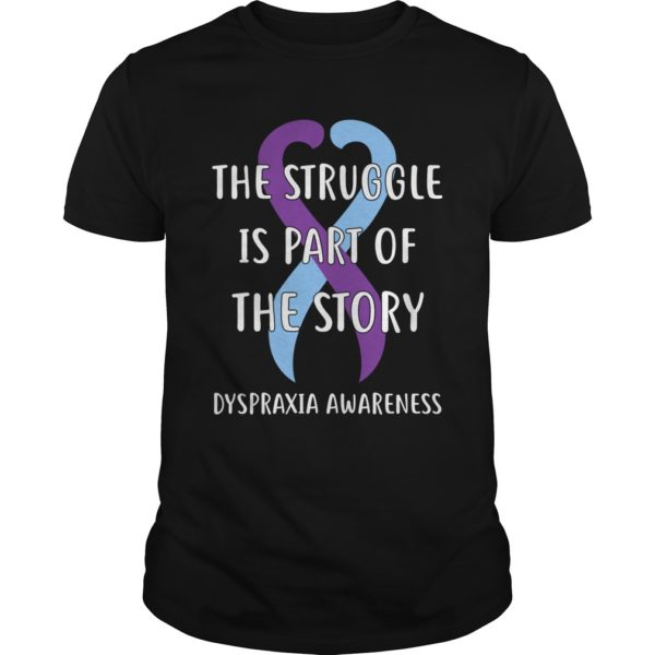 The Struggle is part of the story Dyspraxia Awareness t shirt 600x600 - The Struggle is part of the story Dyspraxia Awareness shirt