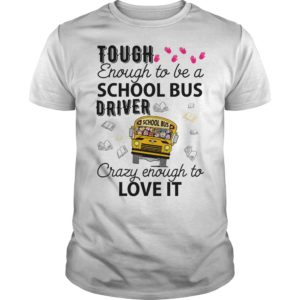 Tough enough to be a school bus driver crazy enough to love it shirt 300x300 - Tough enough to be a school bus driver crazy enough to love it shirt