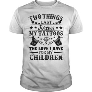 Two things last forever my Tattoos the love I have for my children shirt 300x300 - Two things last forever my Tattoos the love I have for my children t-shirt