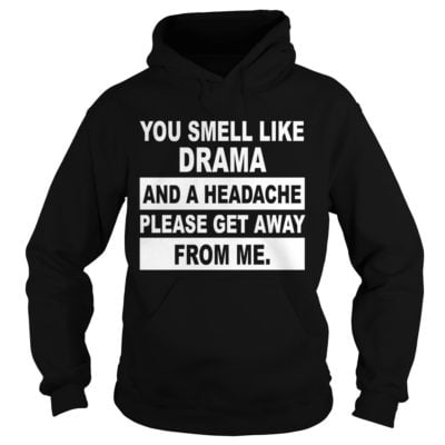 You smell like Drama and a headache please get away from me hoodie 400x400 - You smell like Drama and a headache please get away from me shirt, hoodie