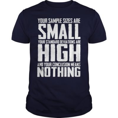 Your sample sizes are small your standard deviations are high guys tee 400x400 - Your sample sizes are small your standard deviations are high shirt, hoodie, LS
