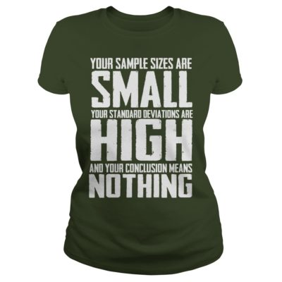 Your sample sizes are small your standard deviations are high ladies tee 400x400 - Your sample sizes are small your standard deviations are high shirt, hoodie, LS