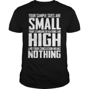 Your sample sizes are small your standard deviations are high shirt 300x300 - Your sample sizes are small your standard deviations are high shirt, hoodie, LS