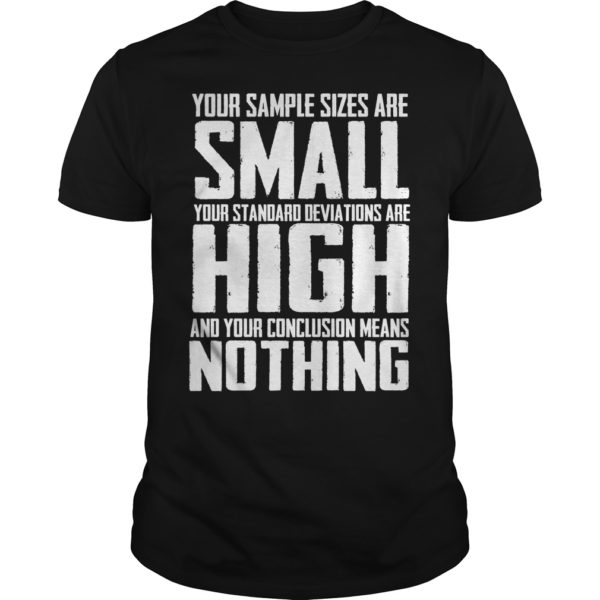 Your sample sizes are small your standard deviations are high shirt 600x600 - Your sample sizes are small your standard deviations are high shirt, hoodie, LS