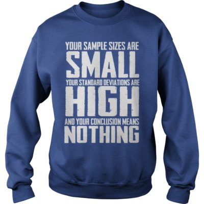 Your sample sizes are small your standard deviations are high sweater 400x400 - Your sample sizes are small your standard deviations are high shirt, hoodie, LS
