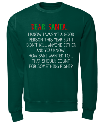 DEAR SANTA copy unisex sweatshirt bottle green front 332x400 - Dear Santa I know wasn't a good person this year sweatshirt, hoodie