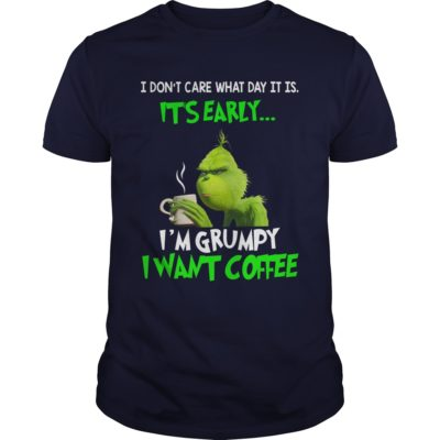 Grinch I dont care what day it is Its early Im Grumpy I want Coffee guys tee 400x400 - Grinch I don't care what day it is It's early I'm Grumpy I want coffee shirt