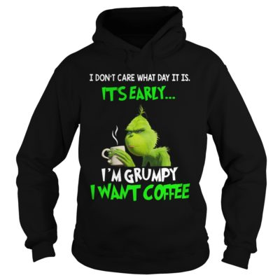 Grinch I dont care what day it is Its early Im Grumpy I want Coffee hoodie 400x400 - Grinch I don't care what day it is It's early I'm Grumpy I want coffee shirt