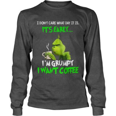 Grinch I dont care what day it is Its early Im Grumpy I want Coffee long sleeve 400x400 - Grinch I don't care what day it is It's early I'm Grumpy I want coffee shirt