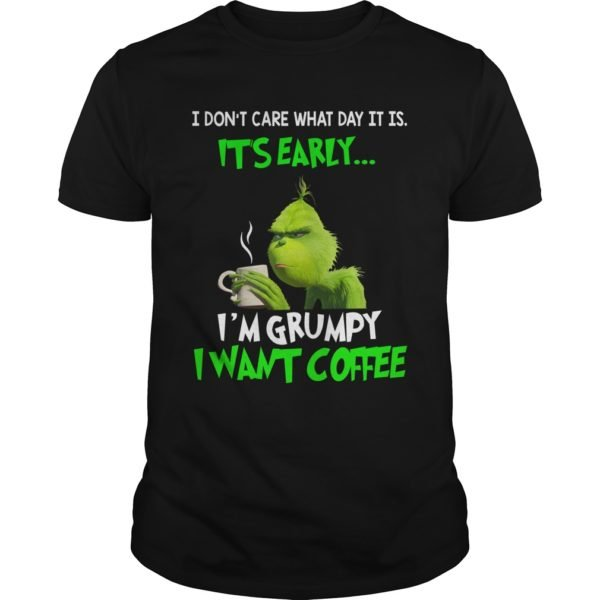 Grinch I dont care what day it is Its early Im Grumpy I want Coffee t shirt 600x600 - Grinch I don't care what day it is It's early I'm Grumpy I want coffee shirt
