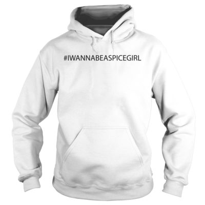 I wanna be a spice girl hoodie 400x400 -  I wanna be a spice girl shirt, long sleeve, hoodie