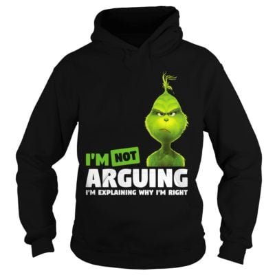 The Grinch Im not Arguing Im explaining why Im right hoodie 400x400 - The Grinch I'm not Arguing I'm explaining why I'm right shirt