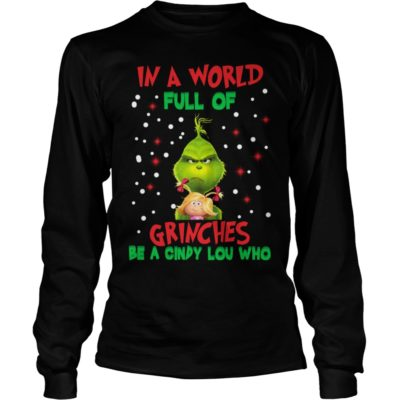 The Grinch in a world full of Grinches be a Cindy Lou who long sleeve 400x400 - The Grinch In a world full of Grinches be a Cindy Lou who sweater, long sleeve