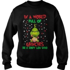 The Grinch in a world full of Grinches be a Cindy Lou who sweater 300x300 - The Grinch In a world full of Grinches be a Cindy Lou who sweater, long sleeve