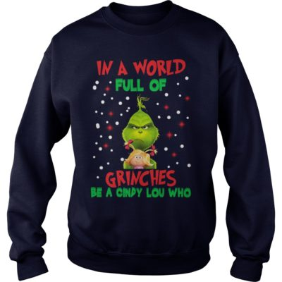 The Grinch in a world full of Grinches be a Cindy Lou who sweatshirt 400x400 - The Grinch In a world full of Grinches be a Cindy Lou who sweater, long sleeve