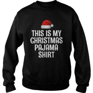 This is my Christmas Pajama shirt 300x300 - This is my Christmas Pajama shirt sweatshirt, hoodie, long sleeve