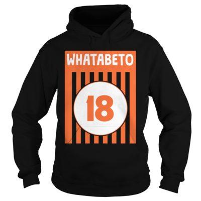 Whatabeto 18 hoodie 400x400 - Whatabeto 18 shirt , guys tee, ladies tee, hoodie, sweater